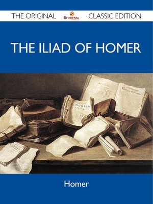 cover image of The Iliad of Homer - The Original Classic Edition