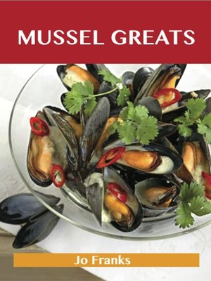cover image of Mussel Greats: Delicious Mussel Recipes, The Top 90 Mussel Recipes