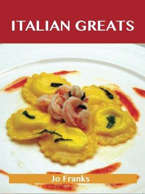 cover image of Italian Greats: Delicious Italian Recipes, The Top 100 Italian Recipes