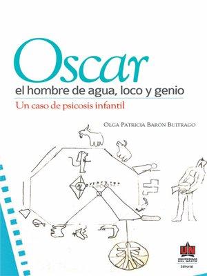 cover image of Oscar el hombre de agua, loco y genio