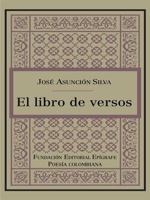 El libro de versos by José Asunción Silva · OverDrive