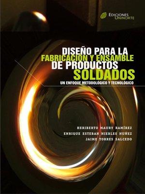 cover image of Diseño para la fabricación y ensamble de productos soldados