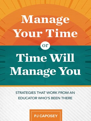 cover image of Manage Your Time or Time Will Manage You