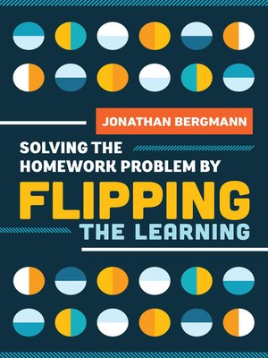 cover image of Solving the Homework Problem by Flipping the Learning