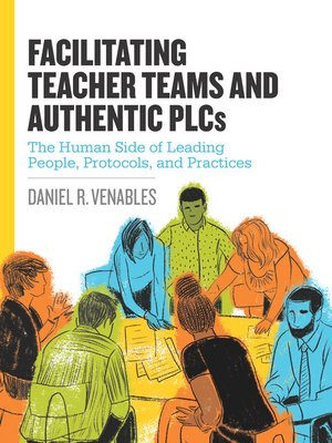 cover image of Facilitating Teacher Teams and Authentic PLCs