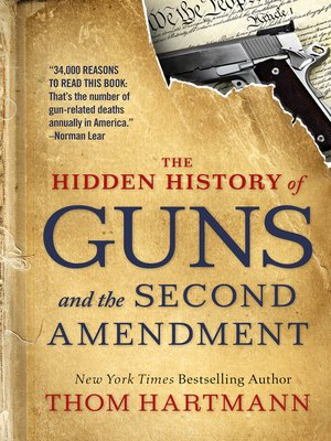 cover image of The Hidden History of Guns and the Second Amendment