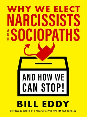 cover image of Why We Elect Narcissists and Sociopaths—And How We Can Stop!