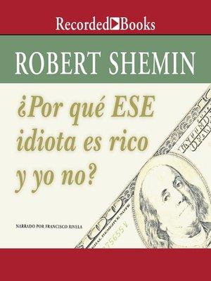 cover image of Por qué ese idiota es rico y yo no?