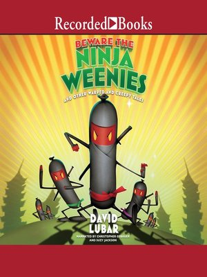 cover image of Beware the Ninja Weenies--And Other Warped and Creepy Tales