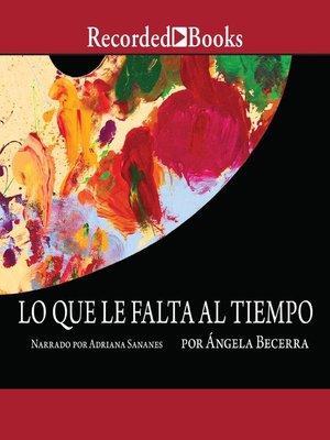 cover image of Lo que le falta al tiempo