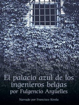 cover image of El palacio azul de los ingenieros belgas