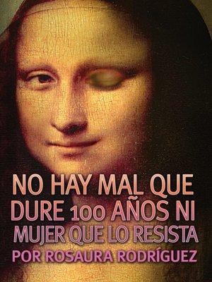 cover image of No hay mal que dure 100 años ni mujer que lo resista