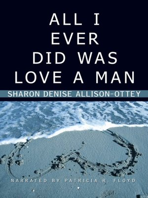 cover image of All I Ever Did was Love a Man