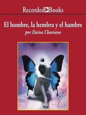 cover image of El hombre, la hembra y el hambre