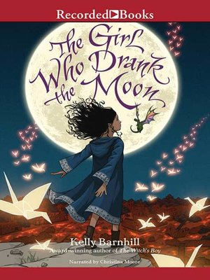 The Girl Who Drank the Moon by Kelly Barnhill · OverDrive