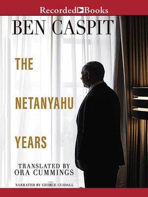 cover image of The Netanyahu Years
