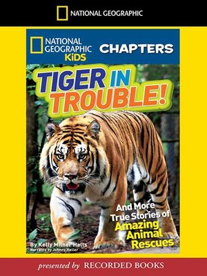 cover image of Tiger in Trouble! And More True Stories of Amazing Animal Rescues