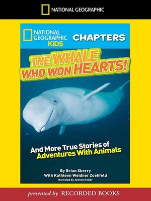 cover image of The Whale Who Won Hearts And More True Stories of Adventures with Animals
