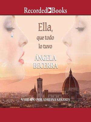 cover image of Ella, Que Todo Lo Tuvo