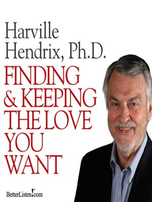 cover image of Finding and Keeping the Love You Want