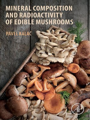 cover image of Mineral Composition and Radioactivity of Edible Mushrooms