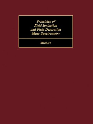 cover image of Principles of Field Ionization and Field Desorption Mass Spectrometry