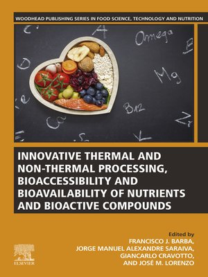cover image of Innovative Thermal and Non-Thermal Processing, Bioaccessibility and Bioavailability of Nutrients and Bioactive Compounds