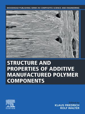 cover image of Structure and Properties of Additive Manufactured Polymer Components