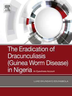cover image of The Eradication of Dracunculiasis (Guinea Worm Disease) in Nigeria
