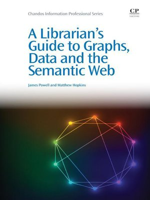 cover image of A Librarian's Guide to Graphs, Data and the Semantic Web