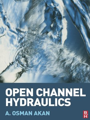 Open Channel Hydraulics by A  Osman Akan · OverDrive (Rakuten