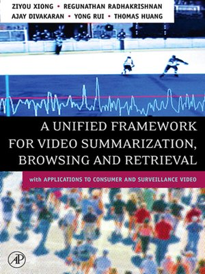 cover image of A Unified Framework for Video Summarization, Browsing & Retrieval