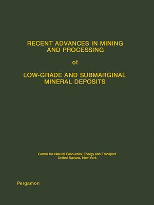 cover image of Recent Advances in Mining and Processing of Low-Grade and Submarginal Mineral Deposits