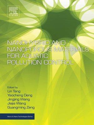 cover image of Nanohybrid and Nanoporous Materials for Aquatic Pollution Control