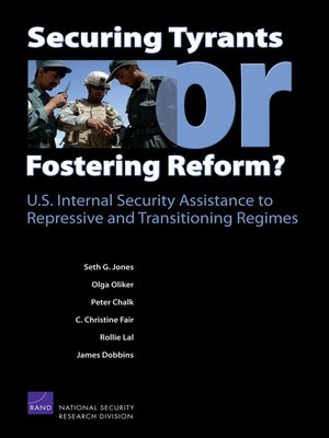 cover image of Securing Tyrants or Fostering Reform? U.S. Internal Security Assistance to Repressive and Transitioning Regimes