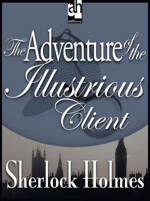 cover image of The Adventure of the Illustrious Client