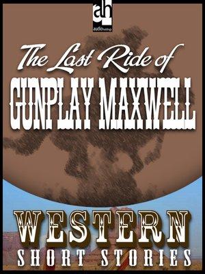 cover image of Last Ride of Gunplay Maxwell