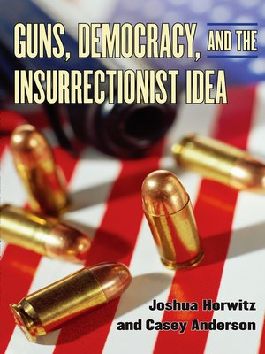 cover image of Guns, Democracy, and the Insurrectionist Idea