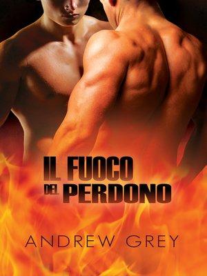cover image of Il fuoco del perdono