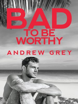 cover image of Bad to be Worthy