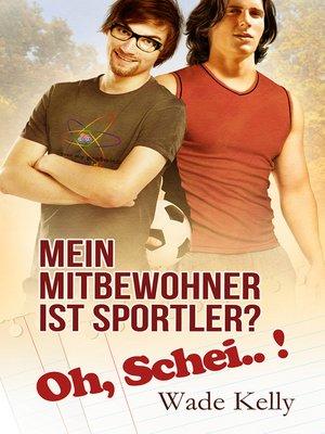 cover image of Mein Mitbewohner ist Sportler? Oh, Schei..!