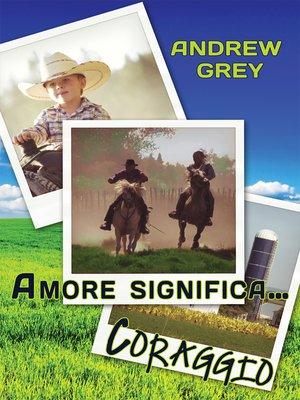 cover image of Amore Significa... Coraggio (Love Means...Courage)