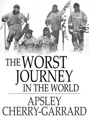The Worst Journey In The World By Apsley Cherry Garrard OverDrive