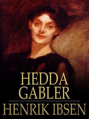 the portrayal of hedda gabler by henrik ibsen Struggling with themes such as women and femininity in henrik ibsen's hedda gabler we've got the quick and easy lowdown on it here.