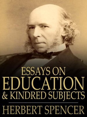 herbert spencer essay what knowledge is of most worth Herbert spencer's essays about education on project gutenberg the book in question is the collection essays on education and kindred subjects by herbert spencer the group of essays what knowledge is of most worth, intellectual education.