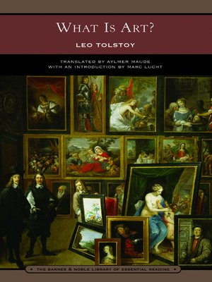tolstoys what is art Tolstoy writes: ''but what is this beauty which forms the subject-matter of art how is it defined but what tolstoy eventually, and adamantly, states as a sort of litmus test is whether or not the art, whether in music, writing, or theatre, transmits an infection of feeling from creator to recipient.