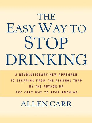The Easy Way to Stop Drinking by Allen Carr · OverDrive