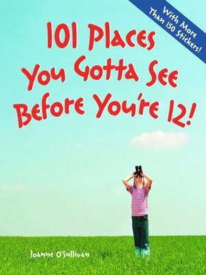 cover image of 101 Places You Gotta See Before You're 12