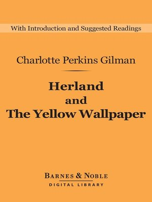 Herland and the Yellow Wallpaper by Charlotte Perkins Gilman · OverDrive (Rakuten OverDrive): eBooks, audiobooks and videos for libraries