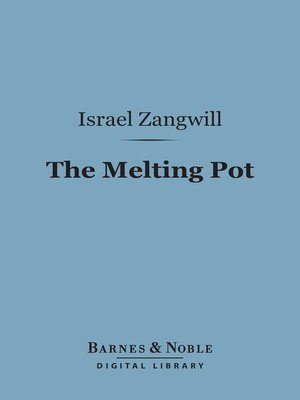the melting pot by israel zangwill 183 overdrive rakuten overdrive ebooks audiobooks and